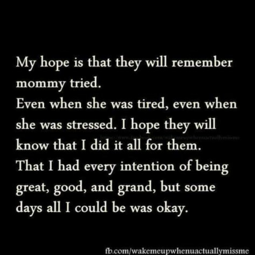 My hope is that they will always remember mommy tried
